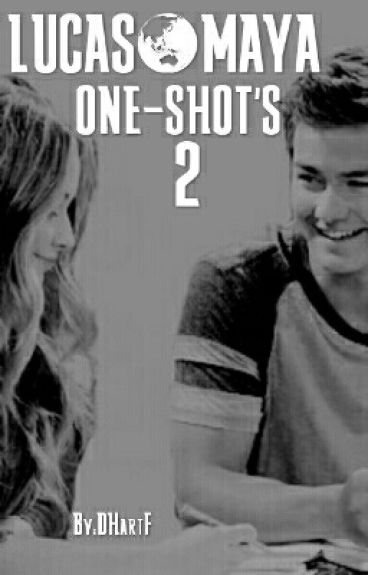 Lucas&Maya One-shot's 2