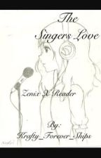 The Singers Love (Zenix X Reader) by Krafty_Forever_Ships