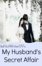 My Husband's Secret Affair(EDITING) by ImNotWriter09