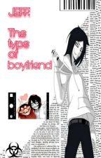 Jeff's The Type Of Boyfriend  by shirleysaucedosuarez