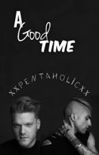 A Good Time by PtxLameWriter