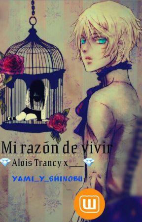 Mi razón de vivir (Alois Trancy y tu) by yami_y_shinobu
