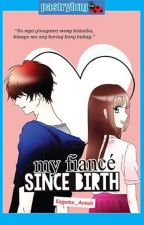 My Fiancé Since Birth(Completed)A published book under LIB/Pastrybug by kagome_Annah