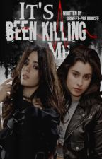 It's Been Killing Me ➢ Camren by ssweet-prejudicee
