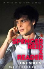 Spencer Reid × Reader One Shots by madlittlecriminal
