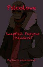 Psicolove♡SwapfellPapyrus¡Yandere!♡ by luciaxdiamond