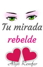 Tu mirada rebelde (ChicaxChica) by AlynRemfer