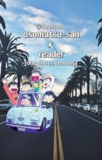 Osomatsu-San X Reader [One Shot, Lemon] by neetsan