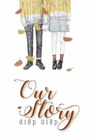 [sủng, ấm áp] Our Story - Diệp Diệp by LittleLeaf1909