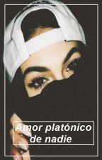 Amor platónico de nadie. [Chilena] by chileanweird