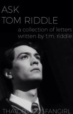Ask Tom Riddle by ThatObviousFangirl