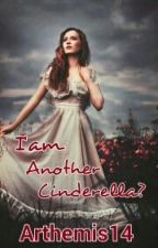 I'am Another Cinderella? by Arthemis14