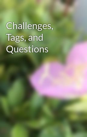 Challenges, Tags, and Questions  by Crowned_Lively81