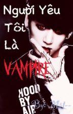 [Vkook/Yoonmin] Người yêu tôi là Vampire by NhiArmy2507