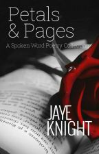 PETALS & PAGES: A Spoken Word Poetry Collection by JayeKnight_