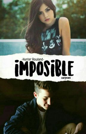 Imposible{Hunter Rowland}-1ra Temporada- by sarysws