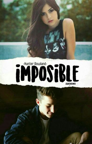 Imposible{Hunter Rowland}-1ra Temporada-