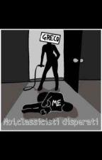 Noi,classicisti disperati by MartinaCapozzi
