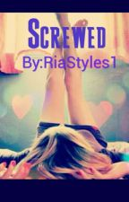 Screwed by RiaStyles1