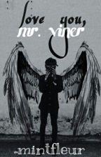 Love You, Mr Viner ! [ ON HOLD ] by mintfleur