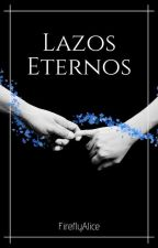 Lazos Eternos by FireflyAlice