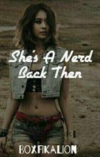 She's A Nerd Back Then (short story) by krystal_kx