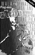 WALA NG PAG-ASA ANG PILIPINAS by Italiko