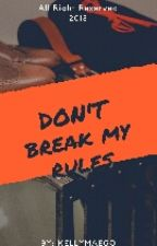 Don't Break My Rules(On Going) by kellymaego
