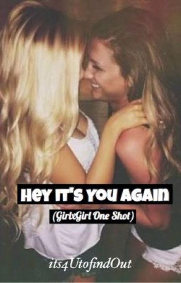 Hey It's you Again  (GXG One Shot)