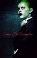 Expect the Unexpected (joker love story) (ON HOLD) by xoxitsnatxox
