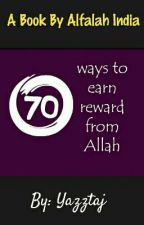 70 Ways To Earn Reward From Allah by yazztaj