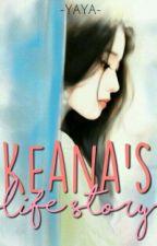 Keana's Life Story by RossieYazari