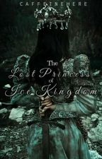 THE LOST PRINCESS OF ICE KINGDOM by OnceThereWasMe