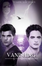 Vanishing Sun (A Twilight Fan Fiction) by TeamCullen0401