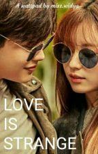 LOVE IS STRANGE  by misswid