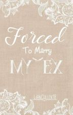 Forced To Marry My Ex by LianCullen18