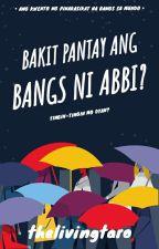 Bakit Pantay ang Bangs ni Abbi? (HIATUS) by kendraleugh