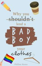 Why You Shouldn't Lend A Bad Boy Your Clothes (boyxboy) [#Wattys2016] by writing00introvert