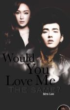 Would you Love me the same? [WITL BOOK 2] by Mrs-Lee