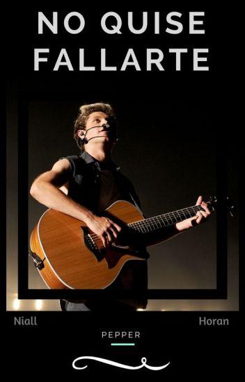 No Quise Fallarte || Niall Horan.
