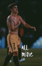 all mine | antoine griezmann  by voidneymar