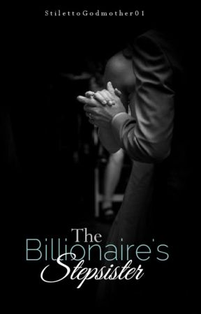 PBS #3:The Billionaire's Stepsister(Updated 2-3 times a week) by StilettoGodmother01