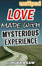 Love Made With Mysterious Experience (COMPLETED) by jungkawkaw