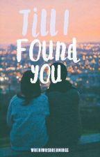 Till I Found You | ✔ by wheniwasdreamingg