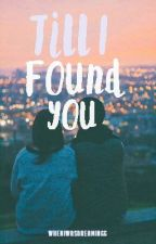 Till I Found You by wheniwasdreamingg