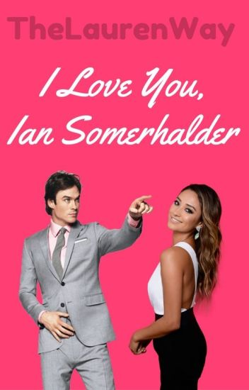 I love you, Ian Somerhalder