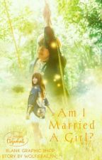Am I Married A Girl? [MALAY] by -bunnypanda