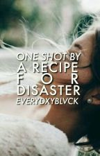 A Recipe For Disaster #Tbbsmb One Shot  by everydxyblvck