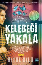 Kelebeği Yakala(KİTAP OLUYOR!) by nur_oz_
