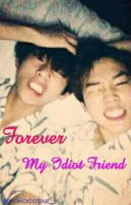 Forever My Idiot Friend by chocotae_